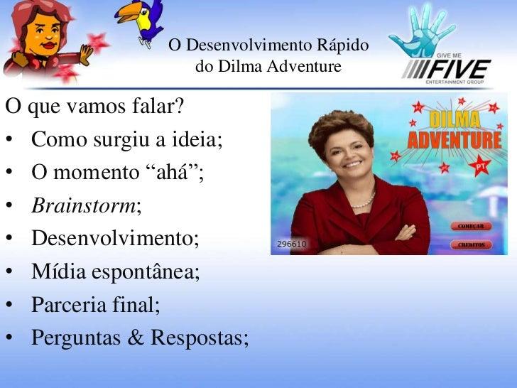 O Desenvolvimento Rápidodo Dilma Adventure<br />O que vamos falar?<br /><ul><li>Como surgiu a ideia;