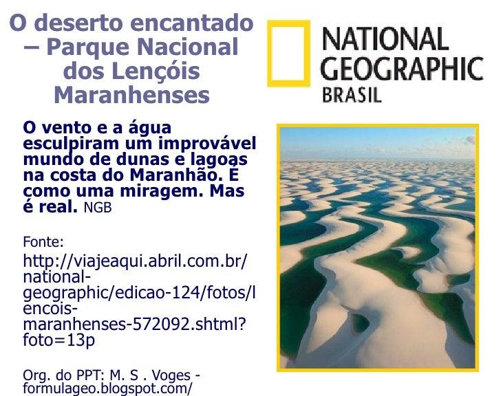 O deserto encantado – Parque Nacional    dos Lençóis   Maranhenses O vento e a água esculpiram um improvável mundo de duna...