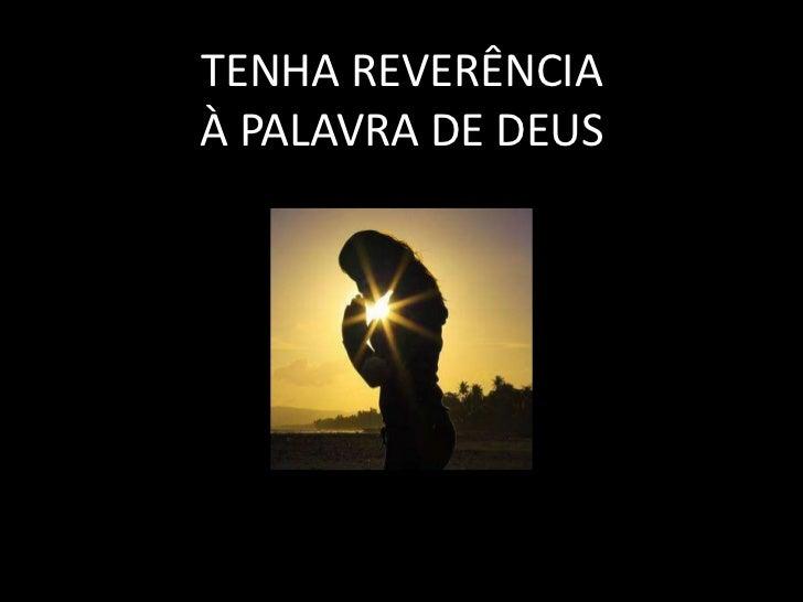 TENHA REVERÊNCIAÀ PALAVRA DE DEUS