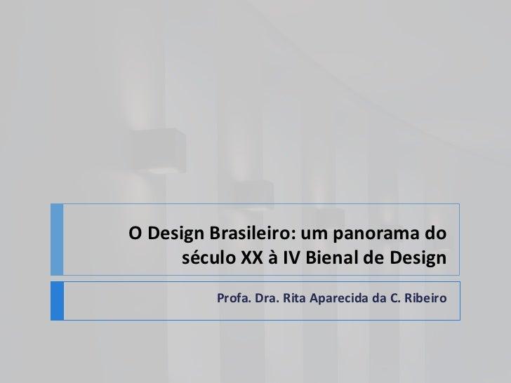 O Design Brasileiro: um panorama do      século XX à IV Bienal de Design          Profa. Dra. Rita Aparecida da C. Ribeiro