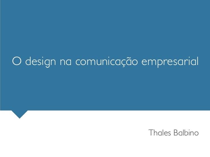 O design na comunicação empresarial                         Thales Balbino
