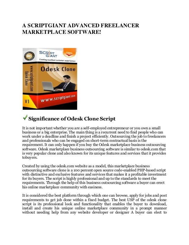 A SCRIPTGIANT ADVANCED FREELANCER MARKETPLACE SOFTWARE!  Significance of Odesk Clone Script It is not important whether yo...