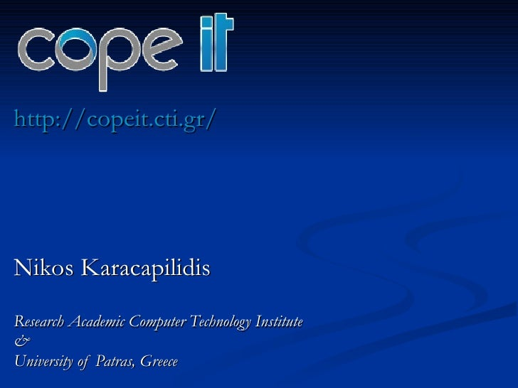 http://copeit.cti.gr/ Nikos Karacapilidis Research Academic Computer Technology Institute  & University of Patras, Greece