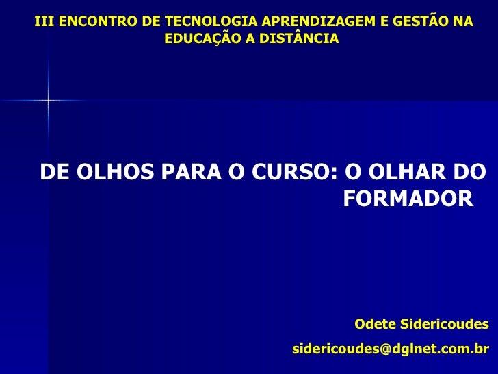 III ENCONTRO DE TECNOLOGIA APRENDIZAGEM E GESTÃO NA                 EDUCAÇÃO A DISTÂNCIA     DE OLHOS PARA O CURSO: O OLHA...