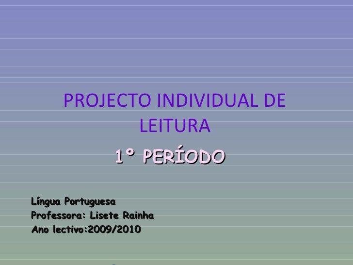 PROJECTO INDIVIDUAL DE LEITURA 1º PERÍODO Língua Portuguesa Professora: Lisete Rainha Ano lectivo:2009/2010