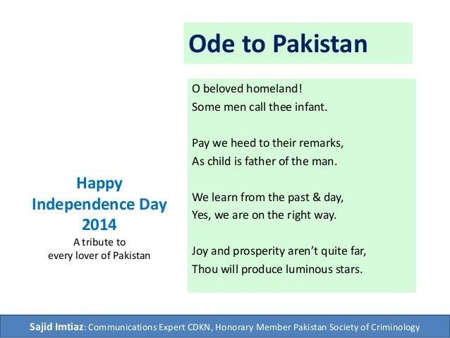 Ode to Pakistan O beloved homeland! Some men call thee infant. Pay we heed to their remarks, As child is father of the man...