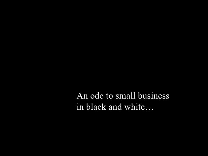An ode to small business in black and white…