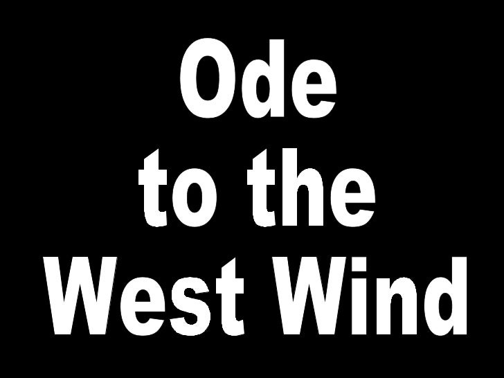 analysis on ode to the west Lesson summary so, that's the whole poem 'ode to the west wind' was written by percy shelley (hope you remember that part) in 1819, published in 1820 it's an ode written in.
