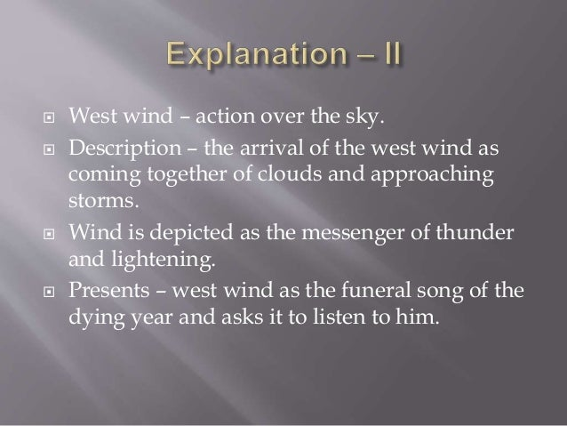 ode to the west wind thesis 1] according to shelley's note, this poem was conceived and chiefly written in a wood that skirts the arno, near florence, and on a day when that tempestuous wind, whose temperature is at once mild and animating, was collecting the vapours which pour down the autumnal rains they began, as i foresaw, at sunset with a.