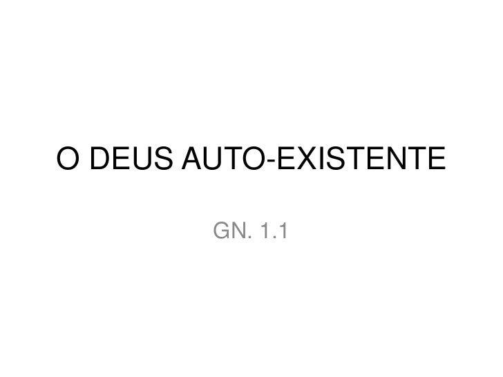 O DEUS AUTO-EXISTENTE        GN. 1.1