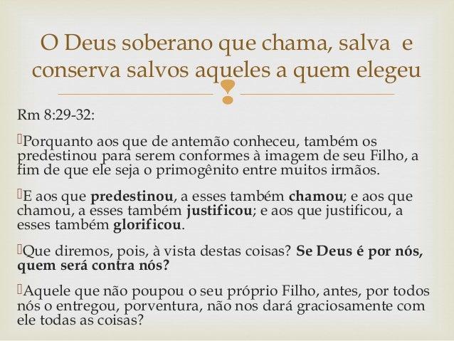 Rm 8:29-32: Porquanto aos que de antemão conheceu, também os predestinou para serem conformes à imagem de seu Filho, a f...