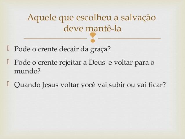   Pode o crente decair da graça?  Pode o crente rejeitar a Deus e voltar para o mundo?  Quando Jesus voltar você vai s...