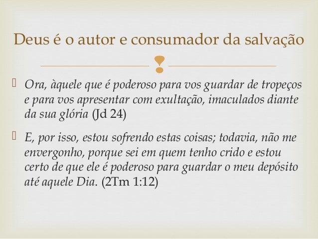   Ora, àquele que é poderoso para vos guardar de tropeços e para vos apresentar com exultação, imaculados diante da sua ...
