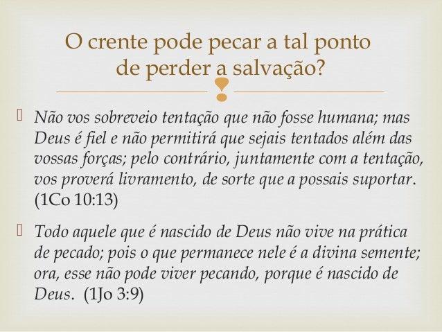   Não vos sobreveio tentação que não fosse humana; mas Deus é fiel e não permitirá que sejais tentados além das vossas f...