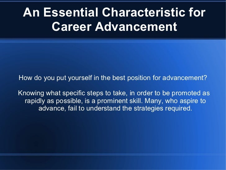 An Essential Characteristic for Career Advancement How do you put yourself in the best position for advancement? Knowing w...