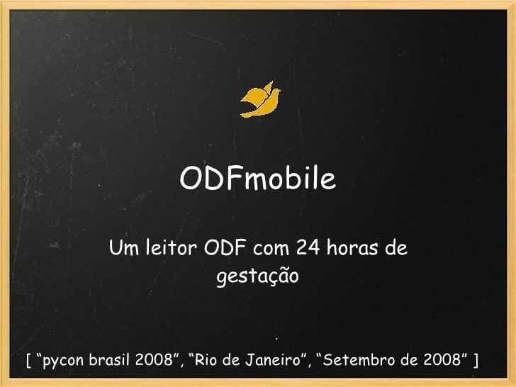 """ODFmobile Um leitor ODF com 24 horas de gestação [ """"pycon brasil 2008"""", """"Rio de Janeiro"""", """"Setembro de 2008"""" ]"""