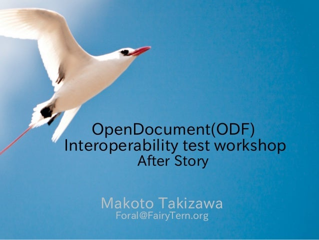 OpenDocument(ODF)Interoperability test workshop          After Story    Makoto Takizawa      Foral@FairyTern.org