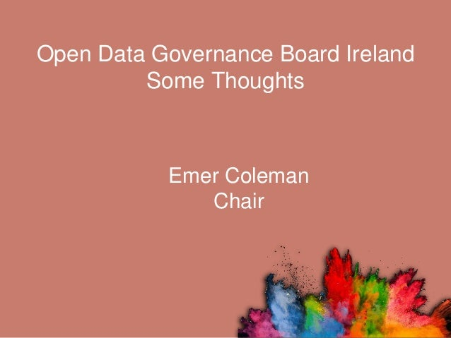 Open Data Governance Board Ireland Some Thoughts Emer Coleman Chair