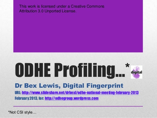 This work is licensed under a Creative Commons     Attribution 3.0 Unported License.   ODHE Profiling…*   Dr Bex Lewis, Di...