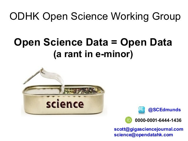 0000-0001-6444-1436 @SCEdmunds scott@gigasciencejournal.com science@opendatahk.com ODHK Open Science Working Group Open Sc...