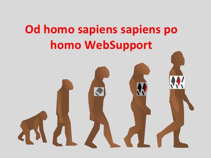 Od homo sapiens sapiens po homo WebSupport