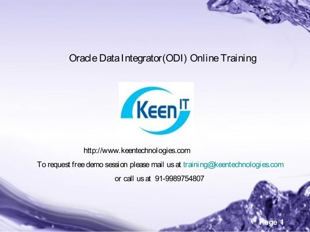 Page 1 OracleDataIntegrator(ODI) OnlineTraining http://www.keentechnologies.com To request freedemo session pleasemail usa...