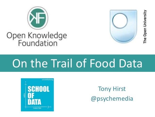 On the Trail of Food Data Tony Hirst @psychemedia