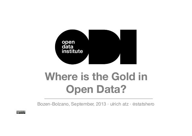Where is the Gold in Open Data? Bozen-Bolzano, September, 2013 · ulrich atz · @statshero
