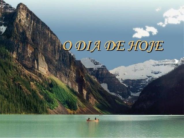 O DIA DE HOJEO DIA DE HOJE