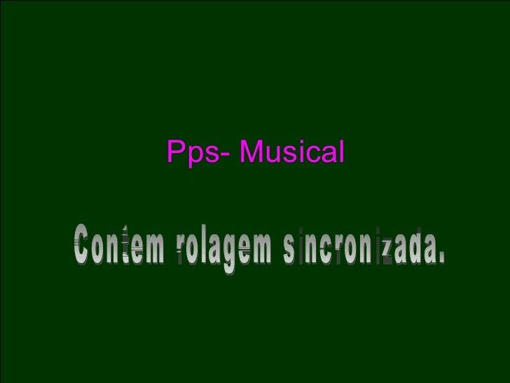 Pps- Musical Contem rolagem sincronizada.