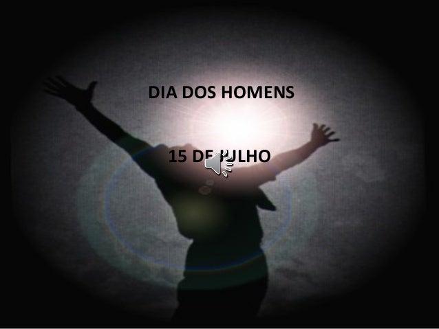 DIA DOS HOMENS 15 DE JULHO