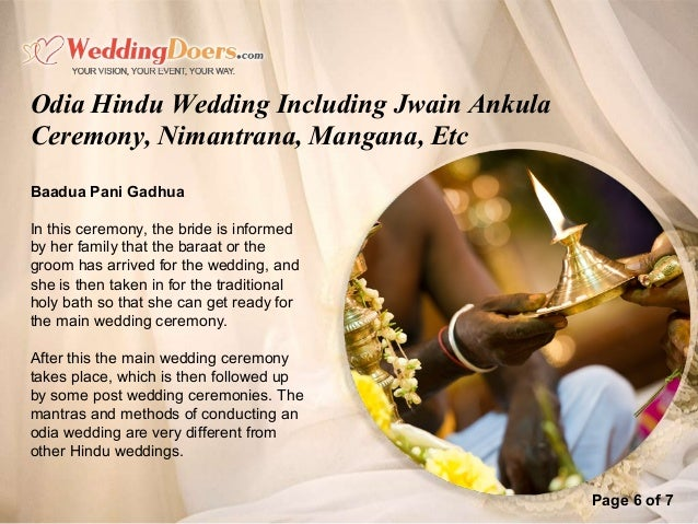 Page 6 of 7 Baadua Pani Gadhua In this ceremony, the bride is informed by her family that the baraat or the groom has arri...