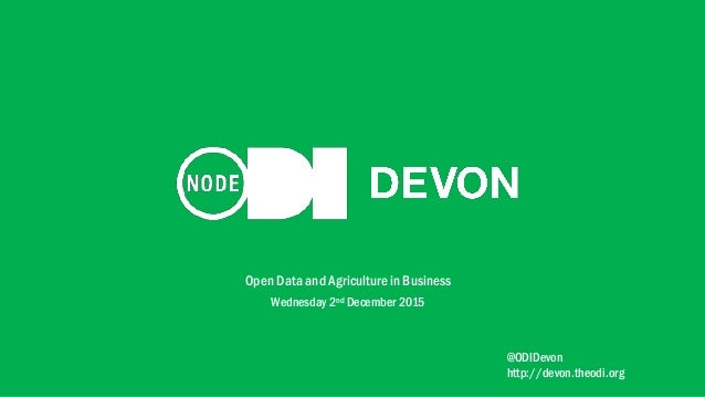 Open Data and Agriculture in Business Wednesday 2nd December 2015 @ODIDevon http://devon.theodi.org