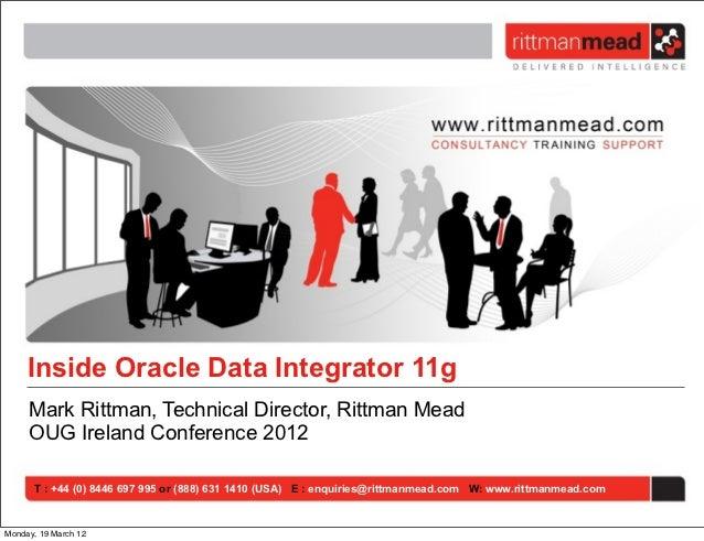 Inside Oracle Data Integrator 11g     Mark Rittman, Technical Director, Rittman Mead     OUG Ireland Conference 2012      ...