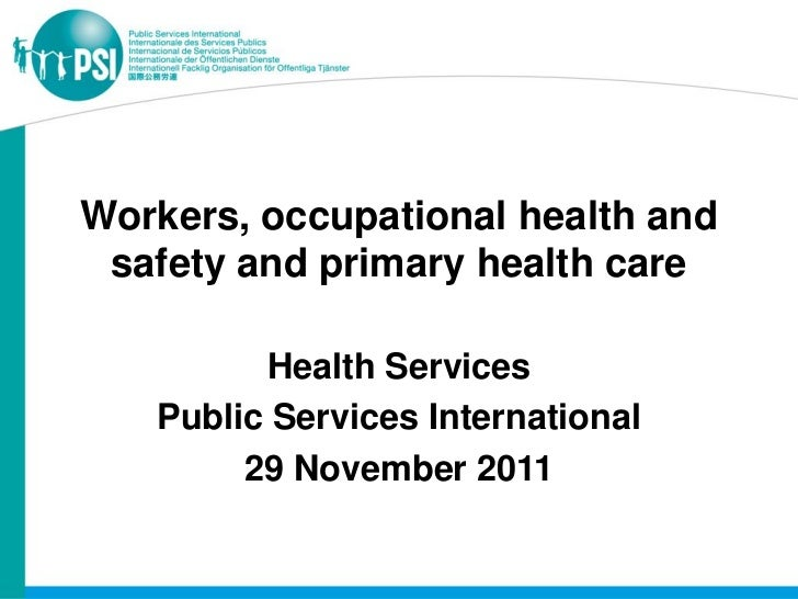 Workers, occupational health and safety and primary health care         Health Services   Public Services International   ...