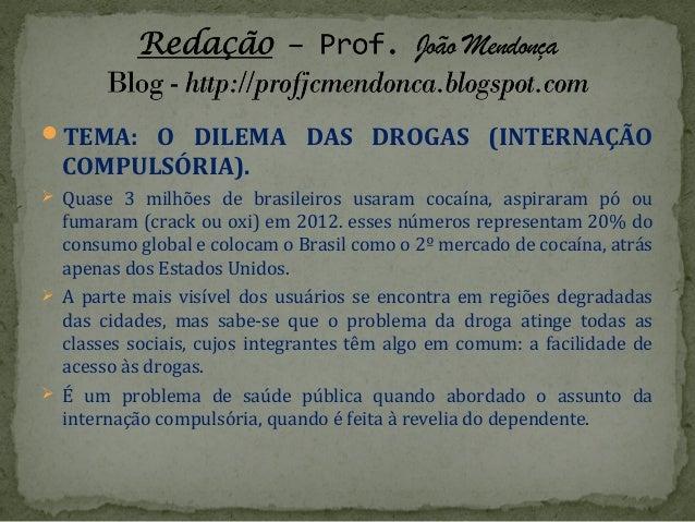 TEMA: O DILEMA DAS DROGAS (INTERNAÇÃO COMPULSÓRIA).  Quase 3 milhões de brasileiros usaram cocaína, aspiraram pó ou fuma...