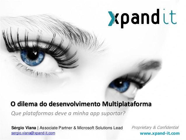 www.xpand-it.com Proprietary & Confidential Que plataformas deve a minha app suportar? O dilema do desenvolvimento Multipl...