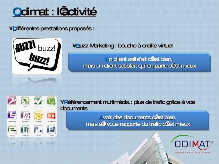 O dimat : l'activité <ul><li>D ifférentes prestations proposés :  </li></ul><ul><li>B uzz Marketing : bouche à oreille vir...