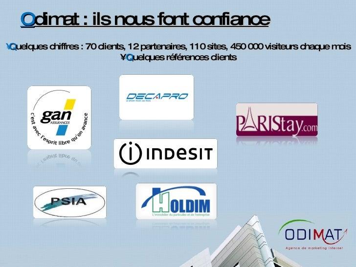 O dimat : ils nous font confiance <ul><li>Q uelques chiffres : 70 clients, 12 partenaires, 110 sites, 450 000 visiteurs ch...