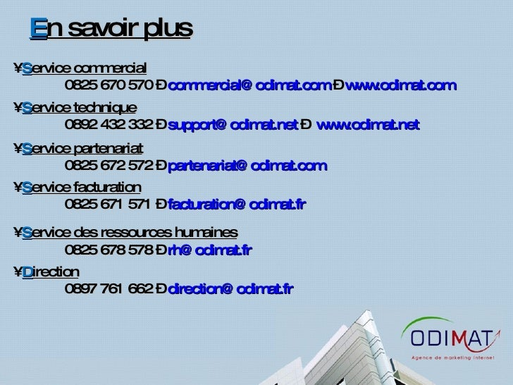 E n savoir plus <ul><li>S ervice commercial </li></ul><ul><li>0825 670 570 –  [email_address]  –  www.odimat.com   </li></...