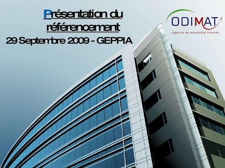 P résentation du référencement 29 Septembre 2009 - GEPPIA
