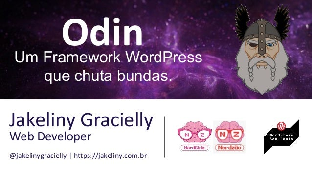 OdinUm Framework WordPress que chuta bundas. Jakeliny Gracielly Web Developer @jakelinygracielly | https://jakeliny.com.br