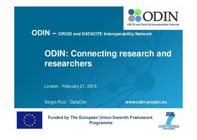 ODIN – ORCID and DATACITE Interoperability Network  ODIN: Connecting research and researchers London - February 21, 2013  ...