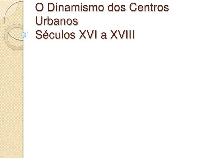 O Dinamismo dos Centros UrbanosSéculos XVI a XVIII<br />