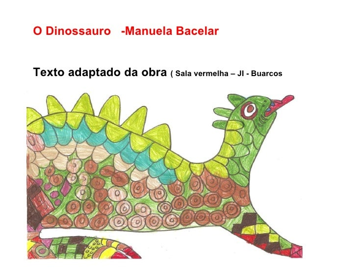 O Dinossauro  -Manuela Bacelar Texto adaptado da obra  ( Sala vermelha – JI - Buarcos