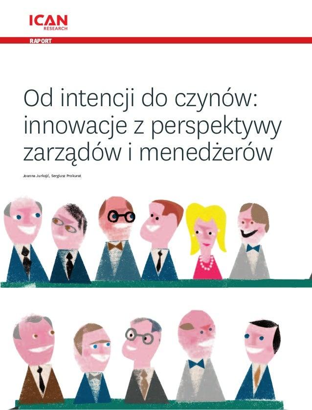 RAPORT  Od intencji do czynów: innowacje z perspektywy zarządów i menedżerów Joanna Jurkojć, Sergiusz Prokurat