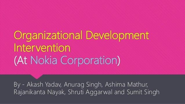 Organizational Development Intervention (At Nokia Corporation) By - Akash Yadav, Anurag Singh, Ashima Mathur, Rajanikanta ...