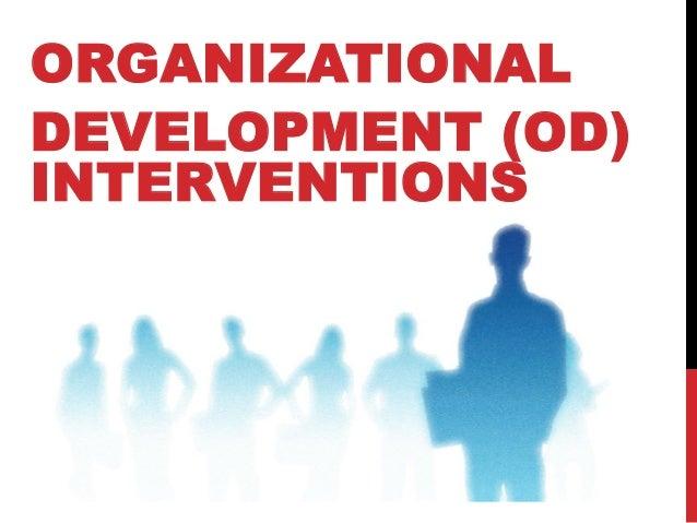 ORGANIZATIONAL DEVELOPMENT (OD) INTERVENTIONS