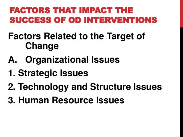 Factors that impact the success of od interventions