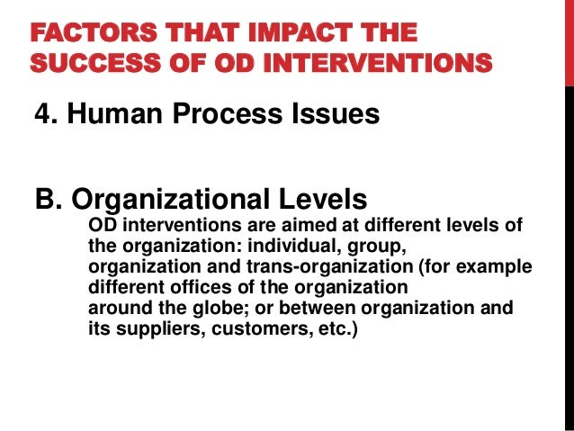 factors that impact the success of od interventions 2016-12-21 aspects of organizational learning: four reflective essays abstract this thesis presents my responses to questions posed by four professors with whom i.